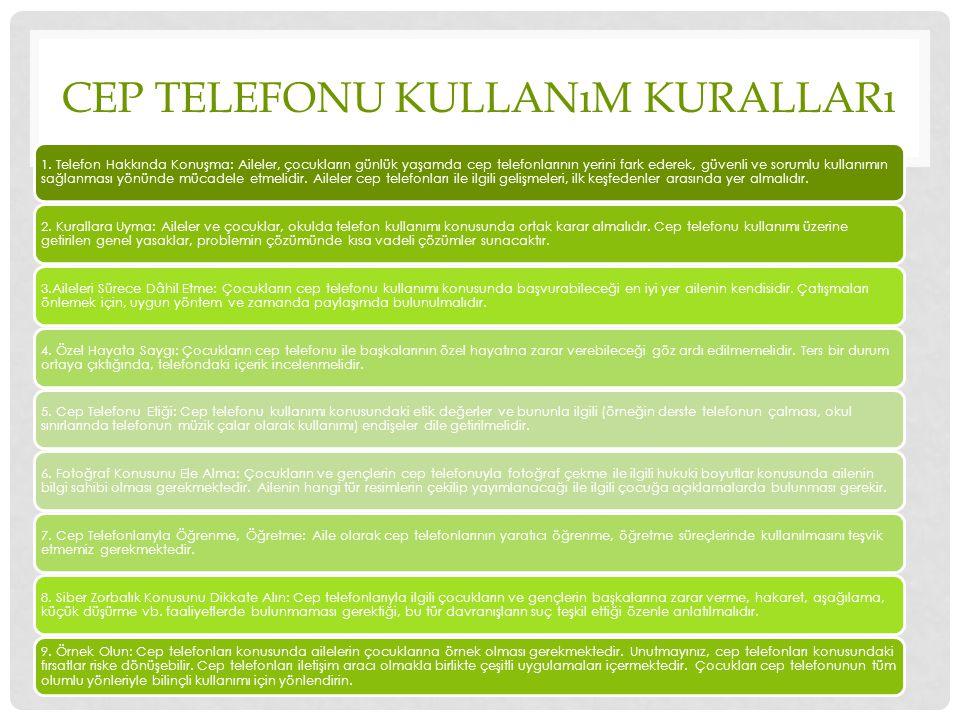 CEP TELEFONU KULLANıM KURALLARı 1. Telefon Hakkında Konuşma: Aileler, çocukların günlük yaşamda cep telefonlarının yerini fark ederek, güvenli ve soru