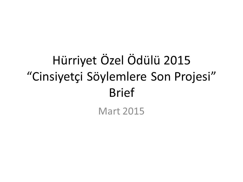 """Hürriyet Özel Ödülü 2015 """"Cinsiyetçi Söylemlere Son Projesi"""" Brief Mart 2015"""