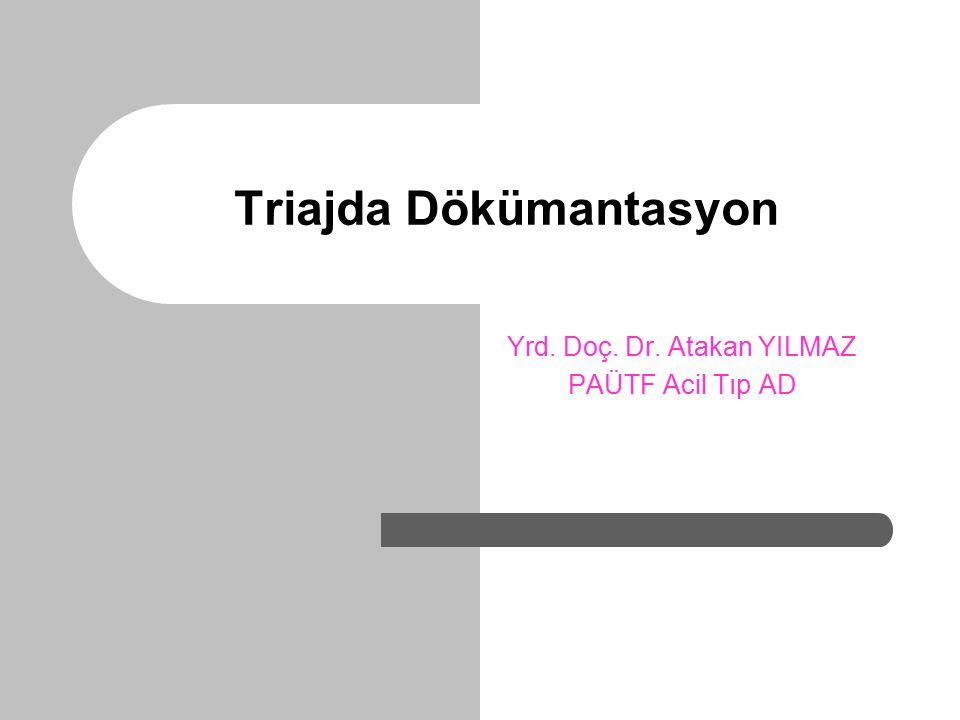 Triajda Dökümantasyon Yrd. Doç. Dr. Atakan YILMAZ PAÜTF Acil Tıp AD