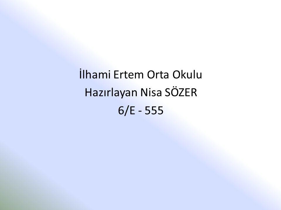 İlhami Ertem Orta Okulu Hazırlayan Nisa SÖZER 6/E - 555