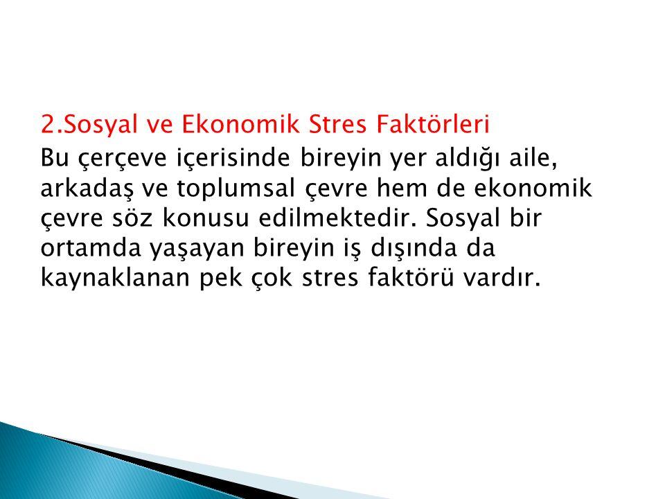 2.Sosyal ve Ekonomik Stres Faktörleri Bu çerçeve içerisinde bireyin yer aldığı aile, arkadaş ve toplumsal çevre hem de ekonomik çevre söz konusu edilm