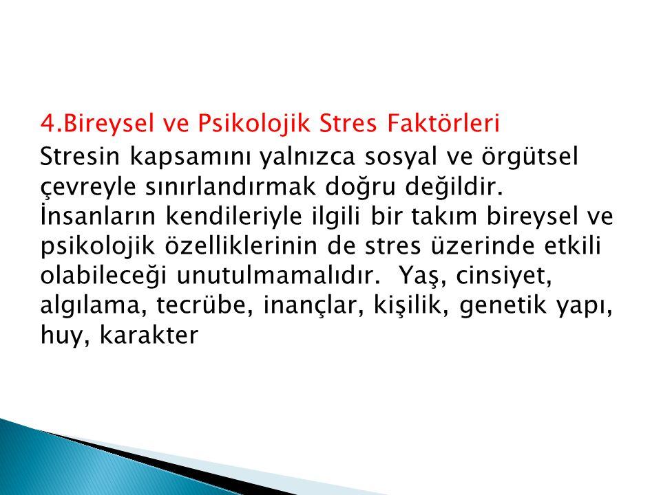 4.Bireysel ve Psikolojik Stres Faktörleri Stresin kapsamını yalnızca sosyal ve örgütsel çevreyle sınırlandırmak doğru değildir. İnsanların kendileriyl