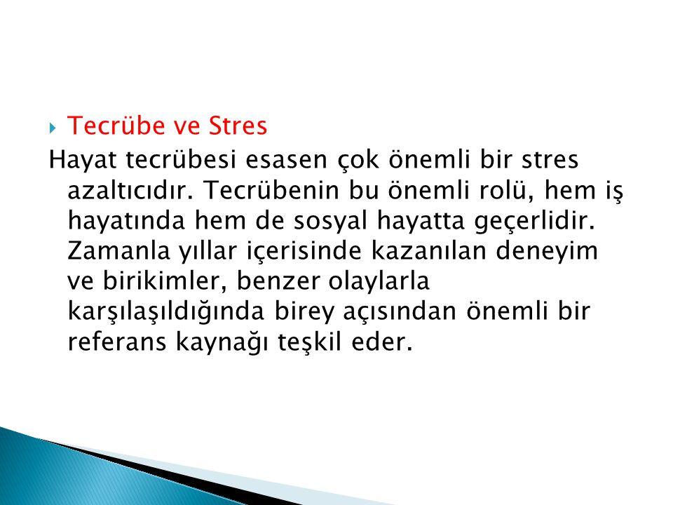  Tecrübe ve Stres Hayat tecrübesi esasen çok önemli bir stres azaltıcıdır. Tecrübenin bu önemli rolü, hem iş hayatında hem de sosyal hayatta geçerlid