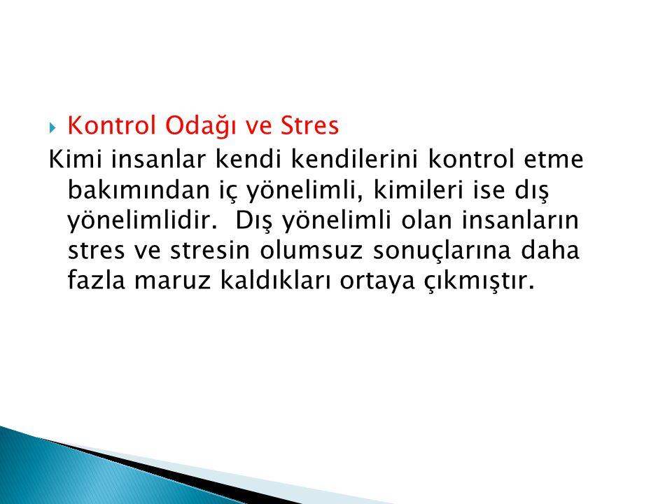  Kontrol Odağı ve Stres Kimi insanlar kendi kendilerini kontrol etme bakımından iç yönelimli, kimileri ise dış yönelimlidir. Dış yönelimli olan insan