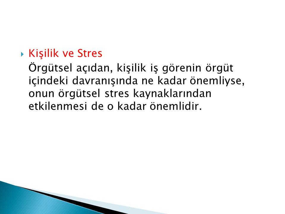  Kişilik ve Stres Örgütsel açıdan, kişilik iş görenin örgüt içindeki davranışında ne kadar önemliyse, onun örgütsel stres kaynaklarından etkilenmesi