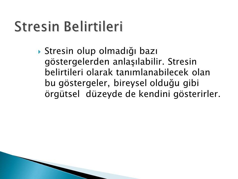 Stresin Belirtileri  Stresin olup olmadığı bazı göstergelerden anlaşılabilir. Stresin belirtileri olarak tanımlanabilecek olan bu göstergeler, bireys