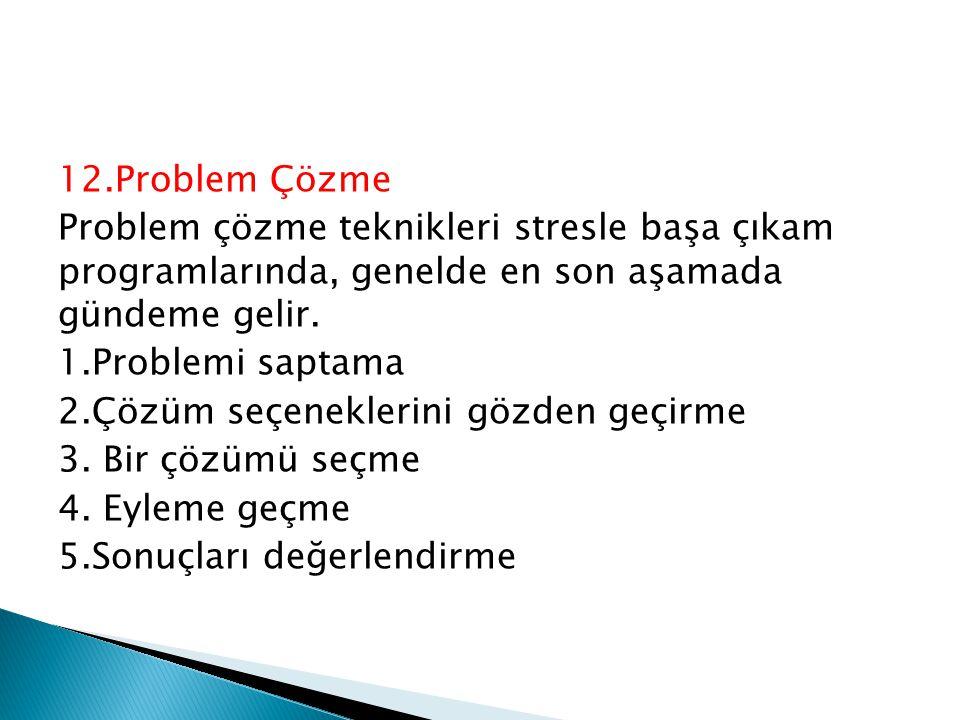 12.Problem Çözme Problem çözme teknikleri stresle başa çıkam programlarında, genelde en son aşamada gündeme gelir. 1.Problemi saptama 2.Çözüm seçenekl