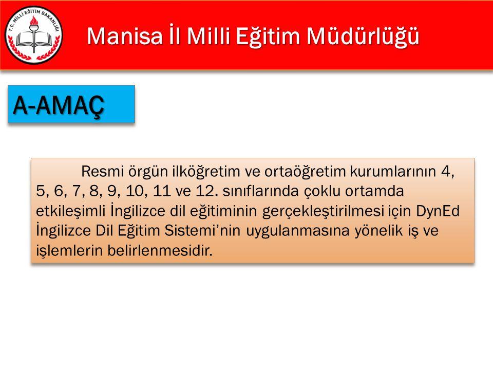 Manisa İl Milli Eğitim Müdürlüğü Manisa İl Milli Eğitim Müdürlüğü A-AMAÇA-AMAÇ Resmi örgün ilköğretim ve ortaöğretim kurumlarının 4, 5, 6, 7, 8, 9, 10