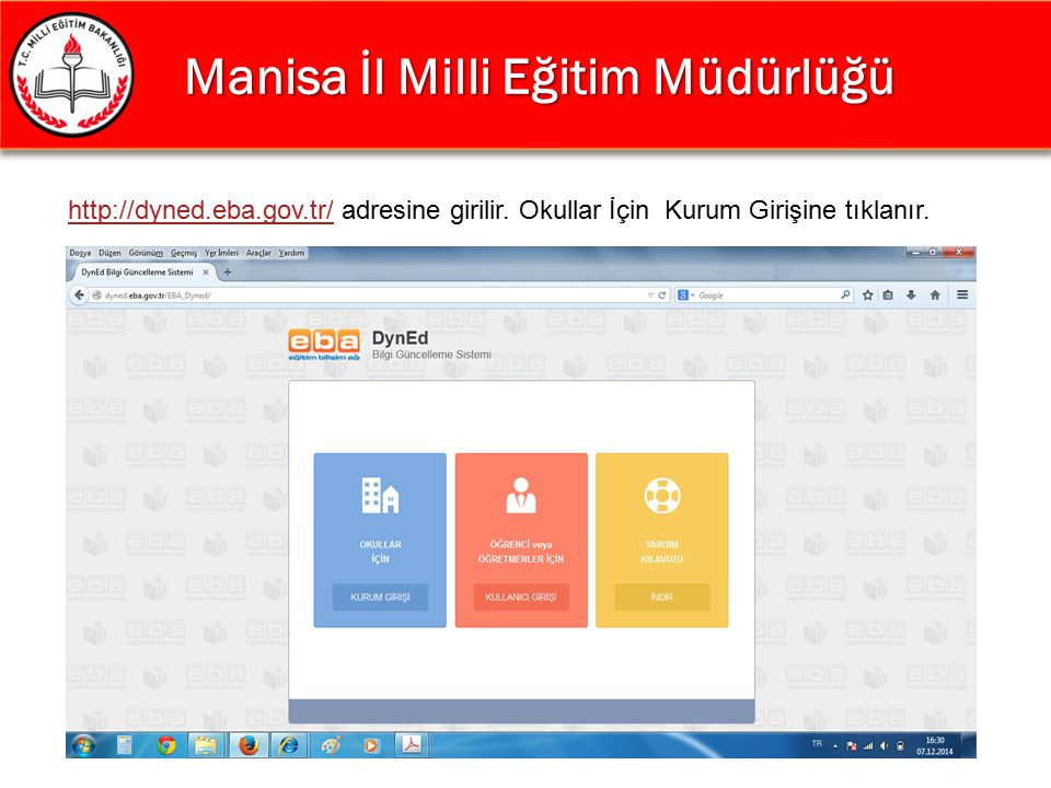 Manisa İl Milli Eğitim Müdürlüğü Manisa İl Milli Eğitim Müdürlüğü http://dyned.eba.gov.tr/http://dyned.eba.gov.tr/ adresine girilir. Okullar İçin Kuru