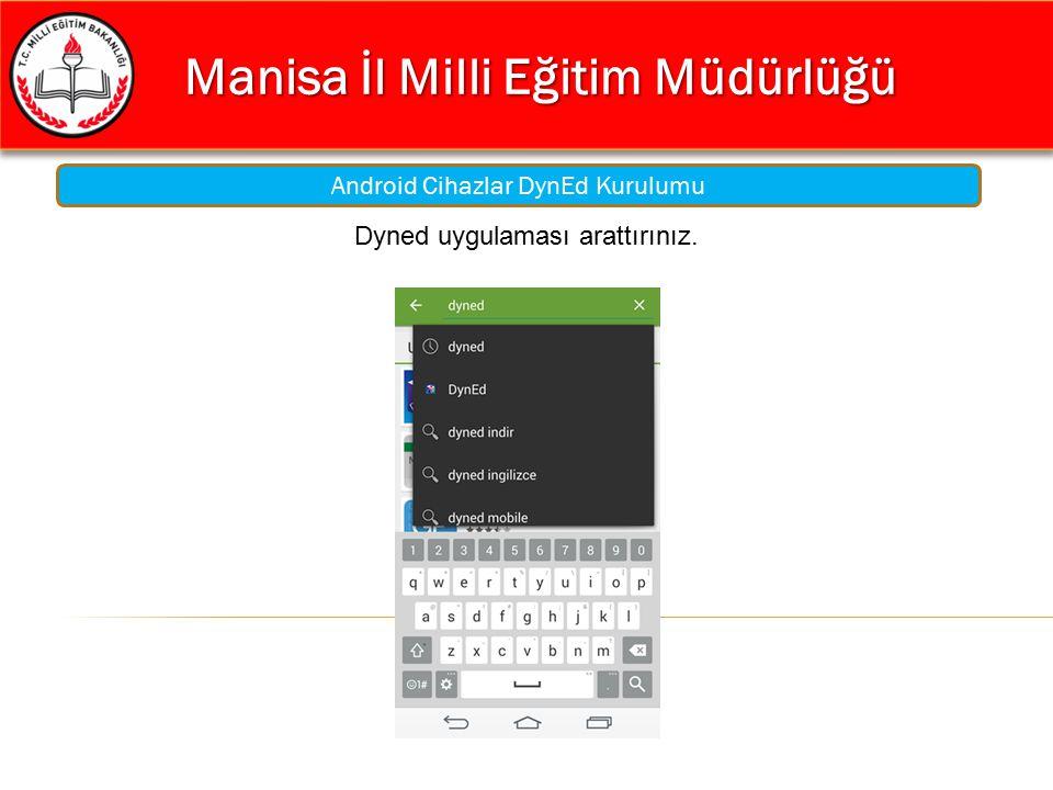 Manisa İl Milli Eğitim Müdürlüğü Manisa İl Milli Eğitim Müdürlüğü Android Cihazlar DynEd Kurulumu Dyned uygulaması arattırınız.