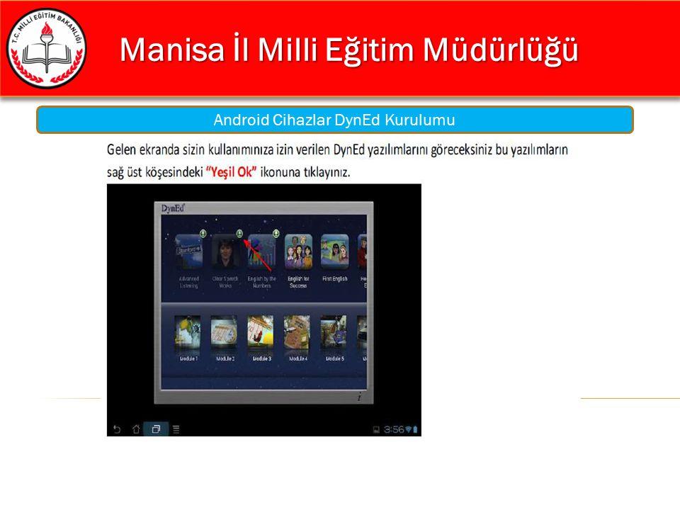 Manisa İl Milli Eğitim Müdürlüğü Manisa İl Milli Eğitim Müdürlüğü Android Cihazlar DynEd Kurulumu