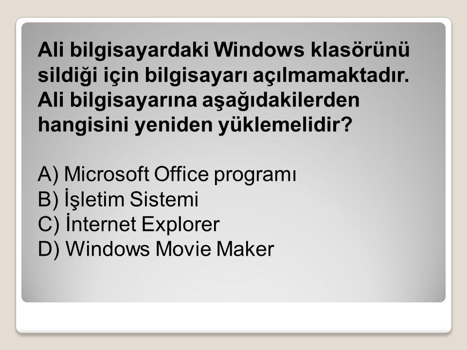 Ali bilgisayardaki Windows klasörünü sildiği için bilgisayarı açılmamaktadır. Ali bilgisayarına aşağıdakilerden hangisini yeniden yüklemelidir? A) Mic