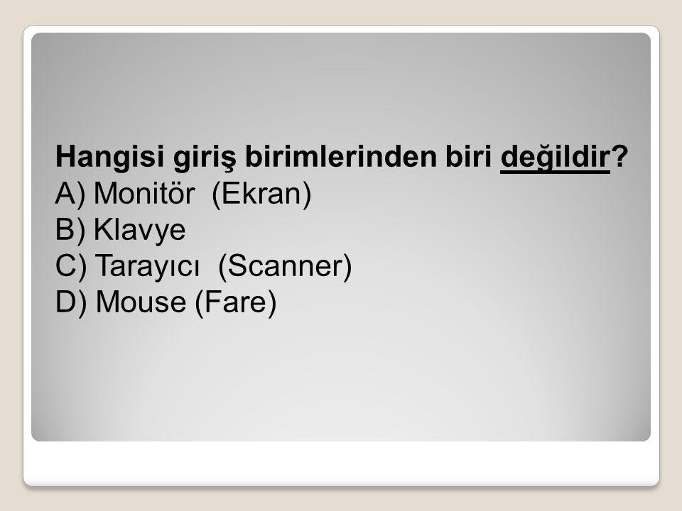 Hangisi giriş birimlerinden biri değildir? A) Monitör (Ekran) B) Klavye C) Tarayıcı (Scanner) D) Mouse (Fare)