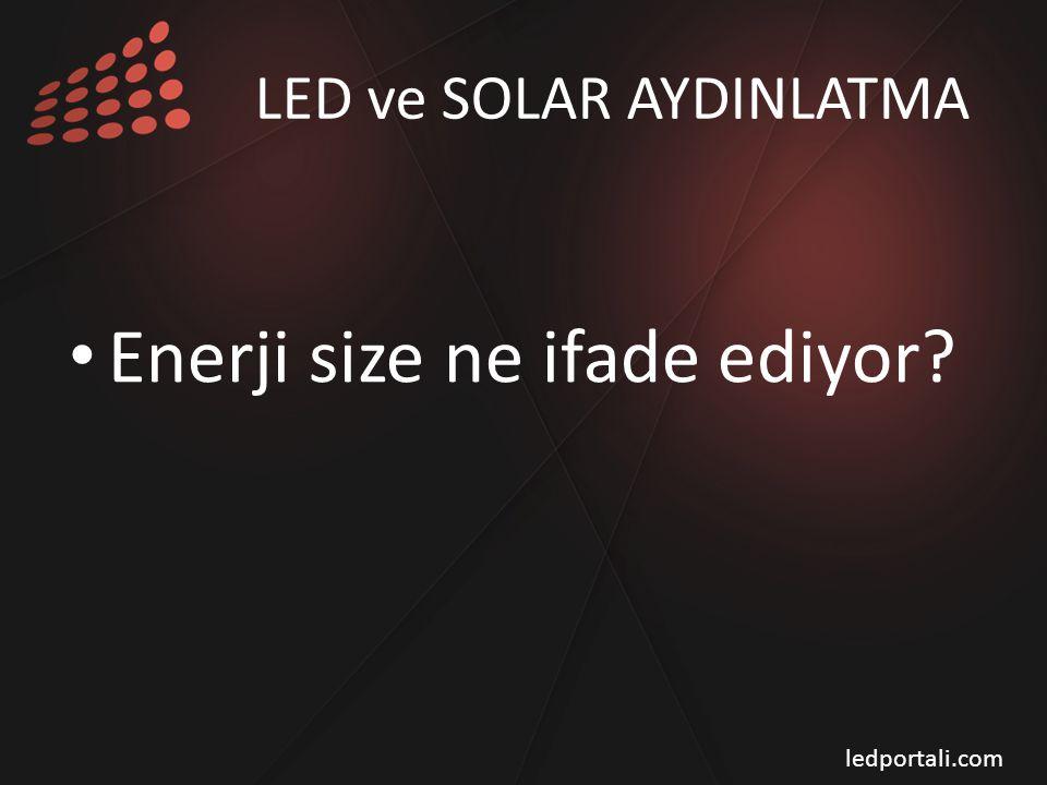 Enerji size ne ifade ediyor? LED ve SOLAR AYDINLATMA ledportali.com