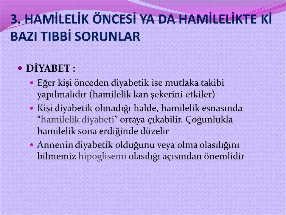 3. HAMİLELİK ÖNCESİ YA DA HAMİLELİKTE Kİ BAZI TIBBİ SORUNLAR DİYABET : Eğer kişi önceden diyabetik ise mutlaka takibi yapılmalıdır (hamilelik kan şeke