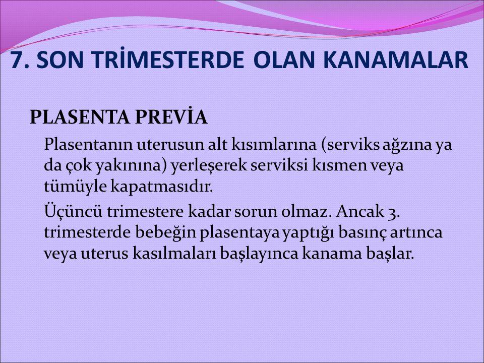 7. SON TRİMESTERDE OLAN KANAMALAR PLASENTA PREVİA Plasentanın uterusun alt kısımlarına (serviks ağzına ya da çok yakınına) yerleşerek serviksi kısmen