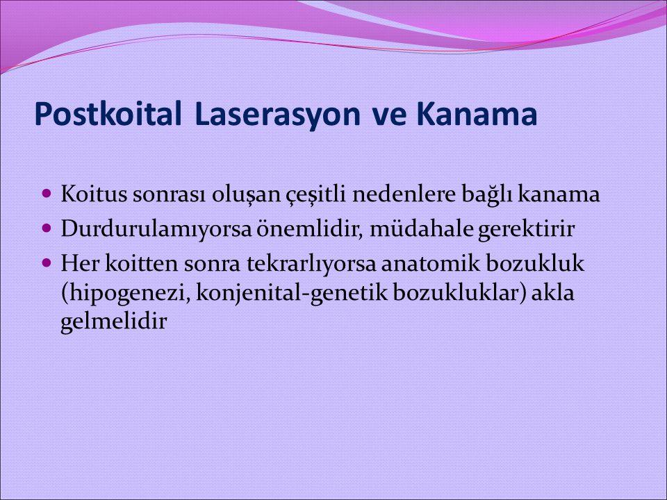 Postkoital Laserasyon ve Kanama Koitus sonrası oluşan çeşitli nedenlere bağlı kanama Durdurulamıyorsa önemlidir, müdahale gerektirir Her koitten sonra
