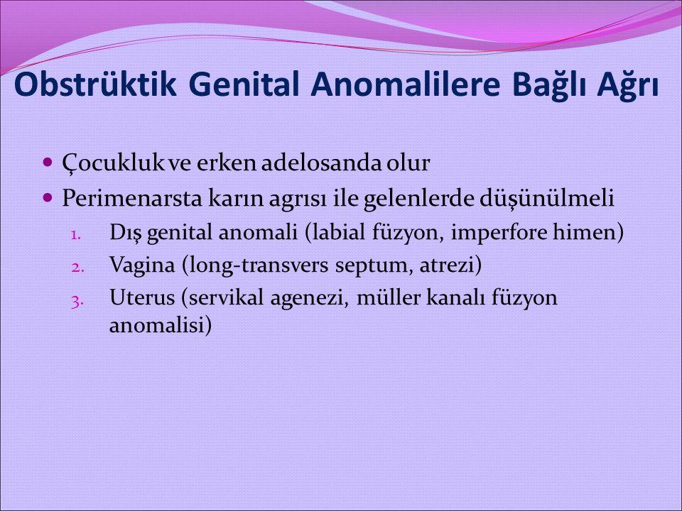 Obstrüktik Genital Anomalilere Bağlı Ağrı Çocukluk ve erken adelosanda olur Perimenarsta karın agrısı ile gelenlerde düşünülmeli 1. Dış genital anomal