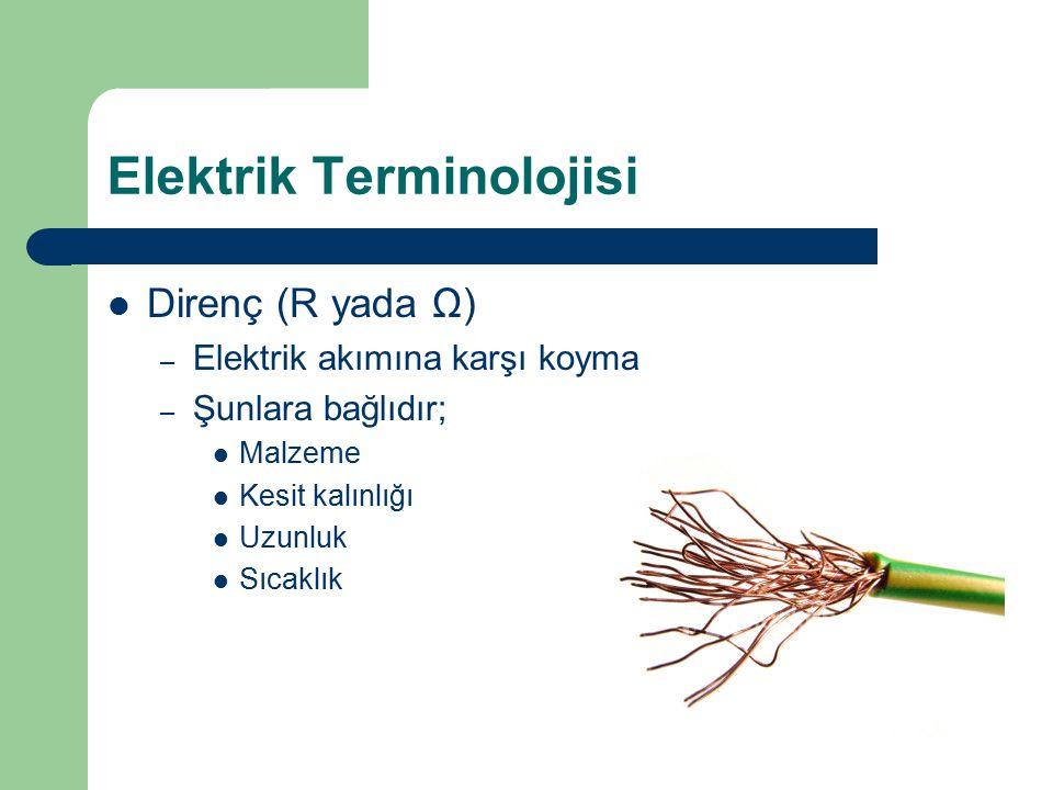 Elektrik Terminolojisi Direnç (R yada Ω) – Elektrik akımına karşı koyma – Şunlara bağlıdır; Malzeme Kesit kalınlığı Uzunluk Sıcaklık
