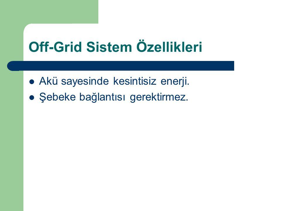 Off-Grid Sistem Özellikleri Akü sayesinde kesintisiz enerji. Şebeke bağlantısı gerektirmez.