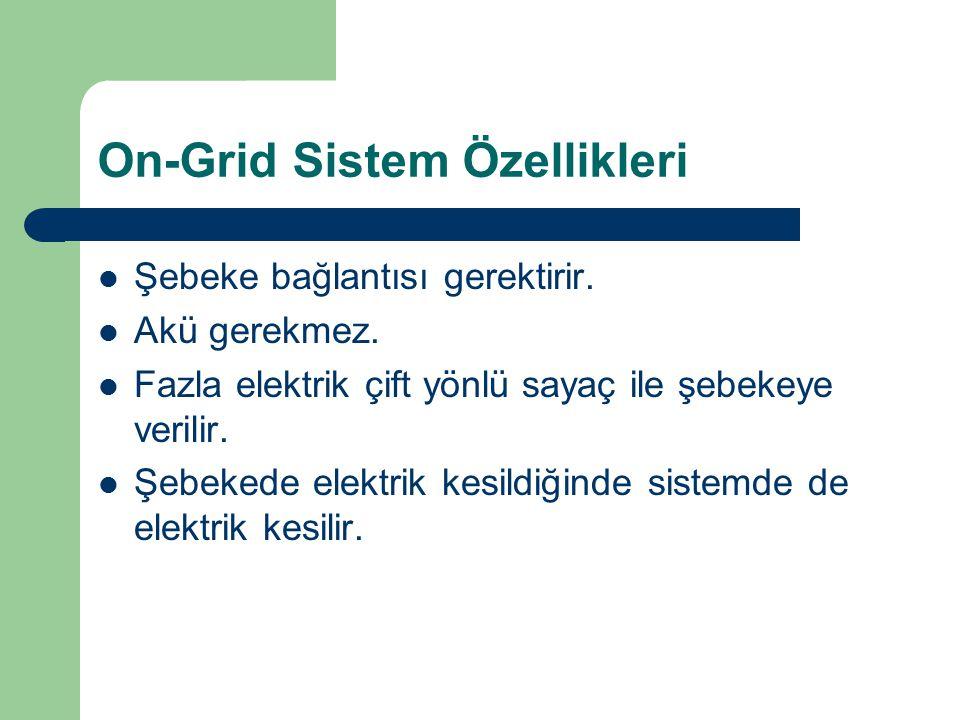 On-Grid Sistem Özellikleri Şebeke bağlantısı gerektirir. Akü gerekmez. Fazla elektrik çift yönlü sayaç ile şebekeye verilir. Şebekede elektrik kesildi