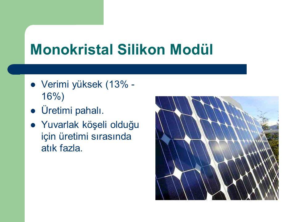 Monokristal Silikon Modül Verimi yüksek (13% - 16%) Üretimi pahalı. Yuvarlak köşeli olduğu için üretimi sırasında atık fazla.