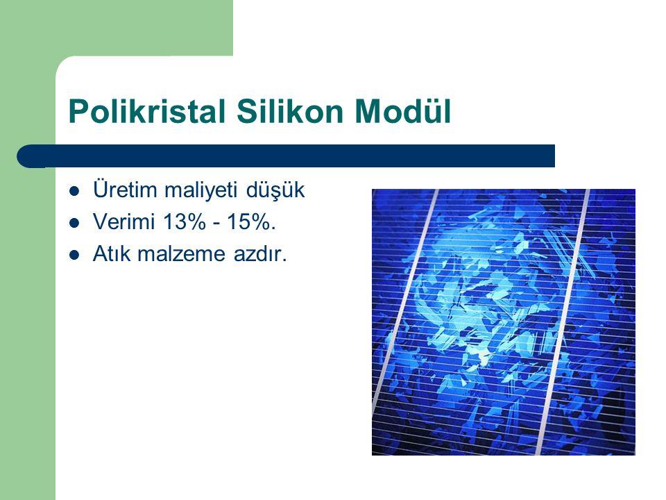 Polikristal Silikon Modül Üretim maliyeti düşük Verimi 13% - 15%. Atık malzeme azdır.