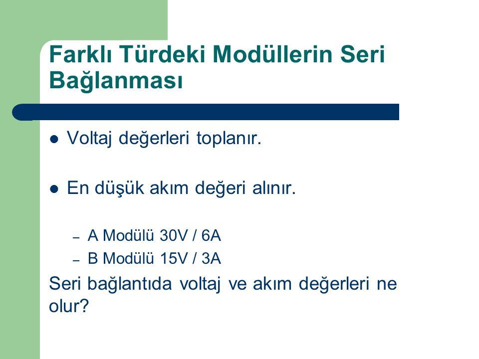 Farklı Türdeki Modüllerin Seri Bağlanması Voltaj değerleri toplanır. En düşük akım değeri alınır. – A Modülü 30V / 6A – B Modülü 15V / 3A Seri bağlant