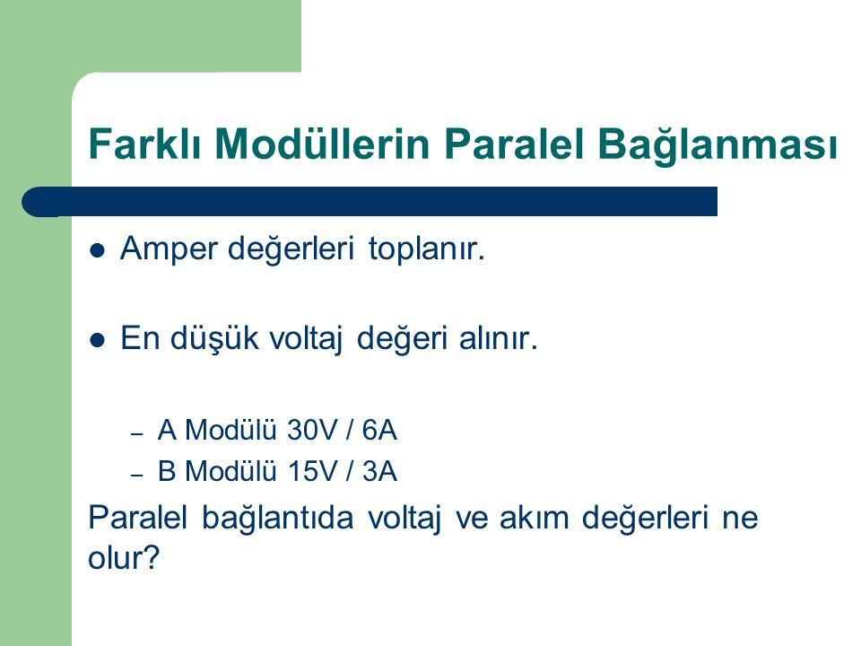 Farklı Modüllerin Paralel Bağlanması Amper değerleri toplanır. En düşük voltaj değeri alınır. – A Modülü 30V / 6A – B Modülü 15V / 3A Paralel bağlantı