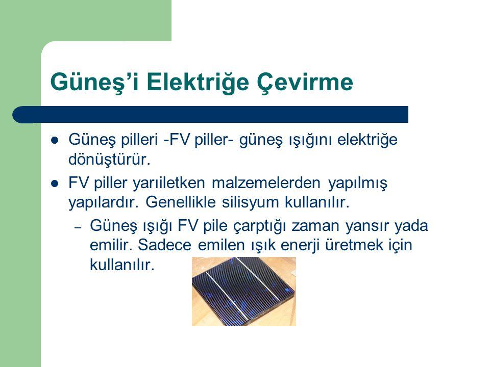 Güneş'i Elektriğe Çevirme Güneş pilleri -FV piller- güneş ışığını elektriğe dönüştürür. FV piller yarıiletken malzemelerden yapılmış yapılardır. Genel