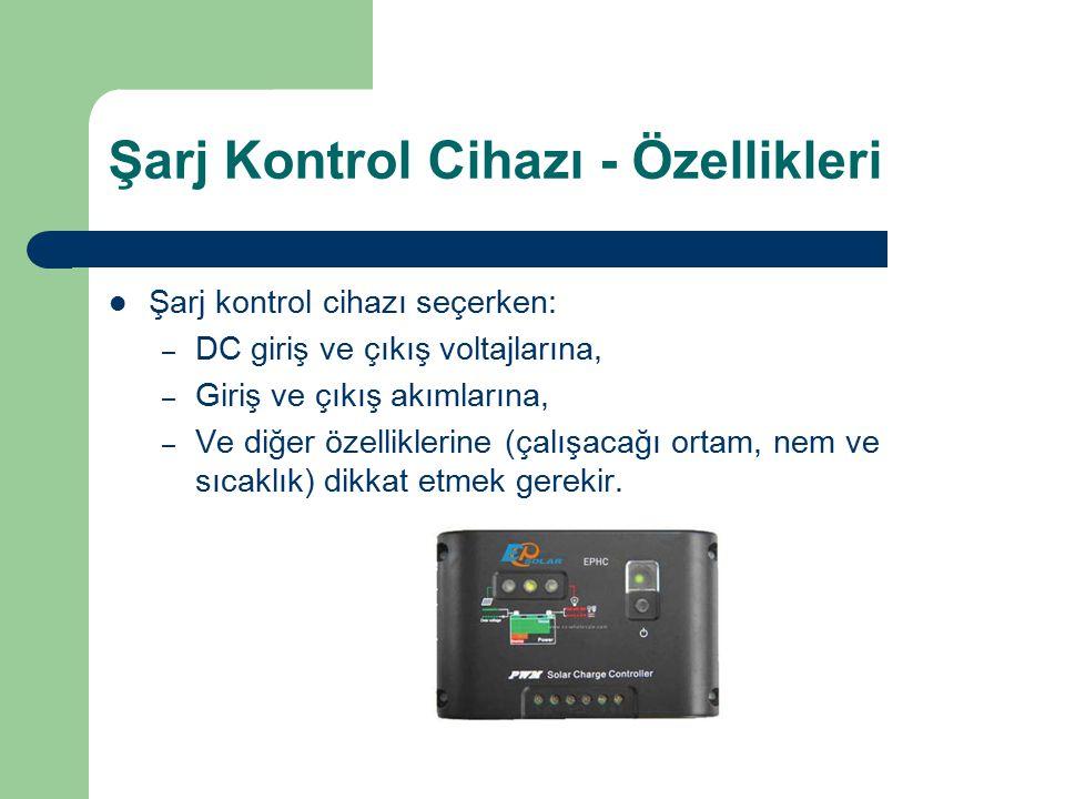 Şarj Kontrol Cihazı - Özellikleri Şarj kontrol cihazı seçerken: – DC giriş ve çıkış voltajlarına, – Giriş ve çıkış akımlarına, – Ve diğer özelliklerin