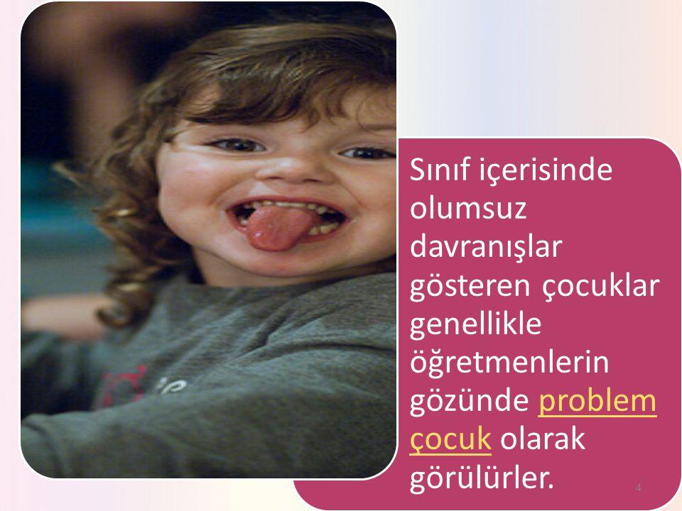 Sınıf içerisinde olumsuz davranışlar gösteren çocuklar genellikle öğretmenlerin gözünde problem çocuk olarak görülürler.problem çocuk 4