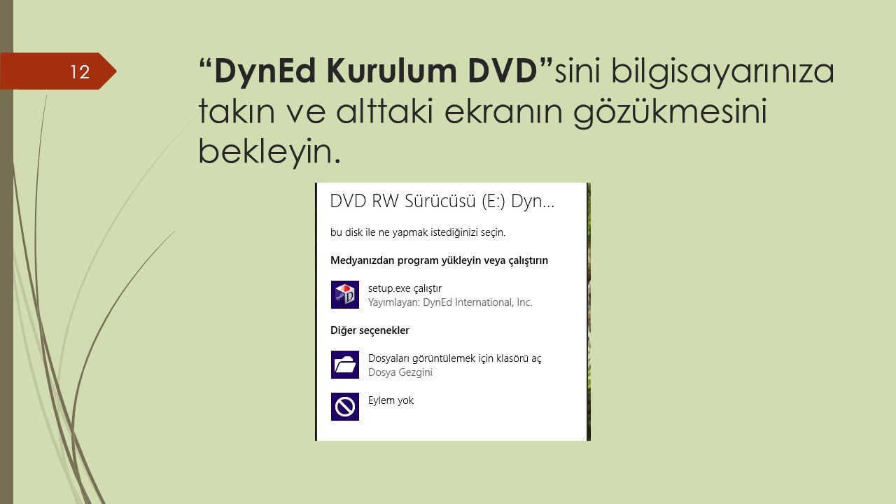 DynEd Kurulum DVD sini bilgisayarınıza takın ve alttaki ekranın gözükmesini bekleyin. 12