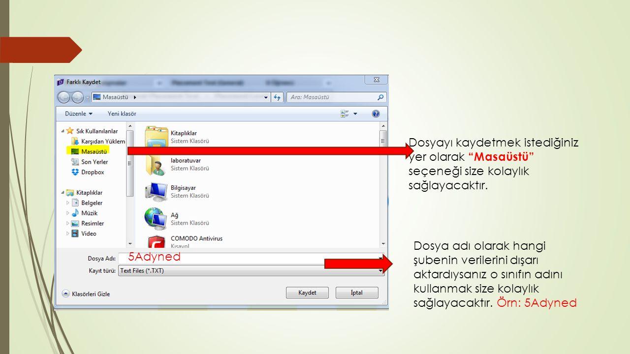 5Adyned Dosyayı kaydetmek istediğiniz yer olarak Masaüstü seçeneği size kolaylık sağlayacaktır.