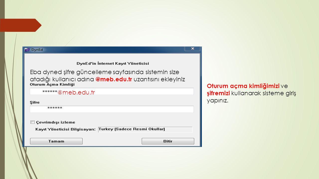 Eba dyned şifre güncelleme sayfasında sistemin size atadığı kullanıcı adına @meb.edu.tr uzantısını ekleyiniz ******@meb.edu.tr ****** Oturum açma kimliğimizi ve şifremizi kullanarak sisteme giriş yapınız.