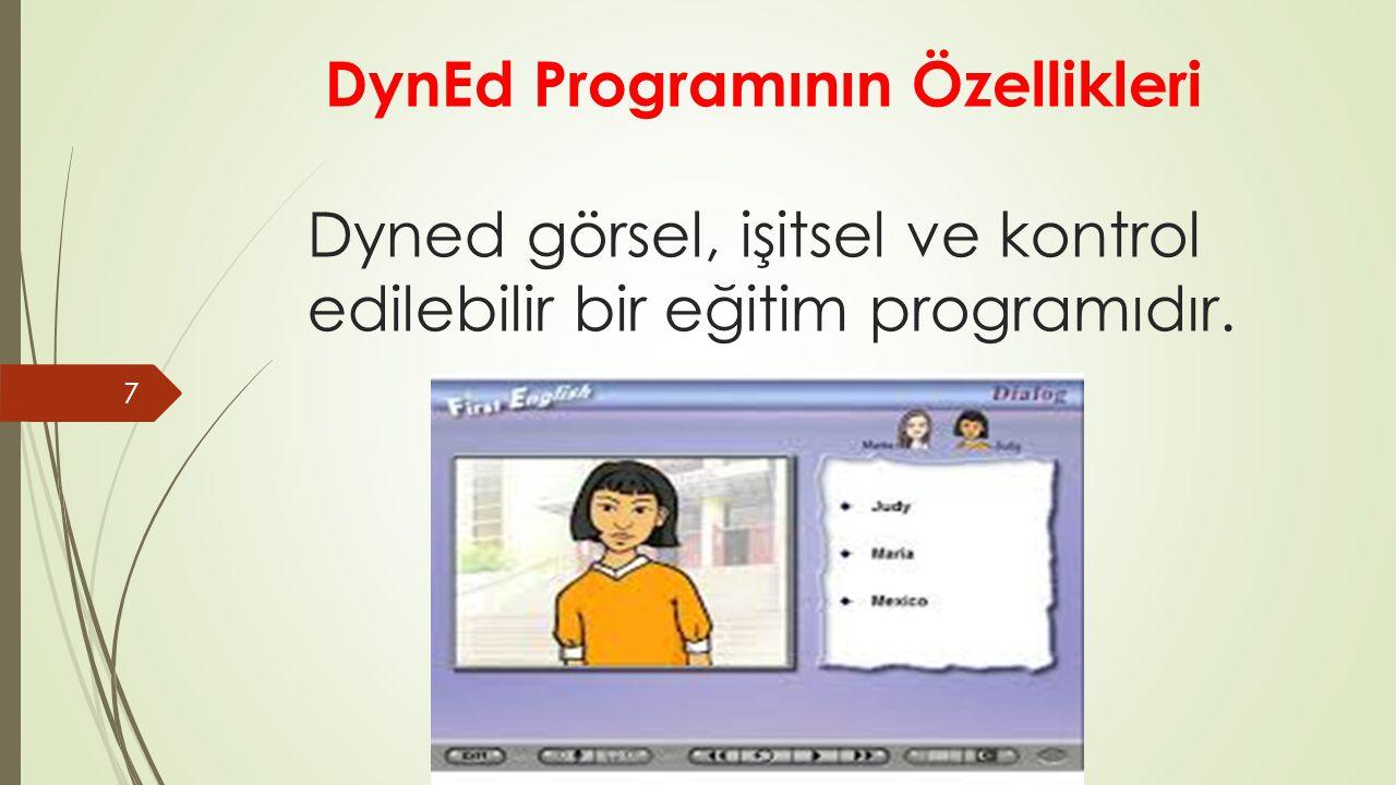 DynEd Programının Özellikleri Dyned görsel, işitsel ve kontrol edilebilir bir eğitim programıdır. 7