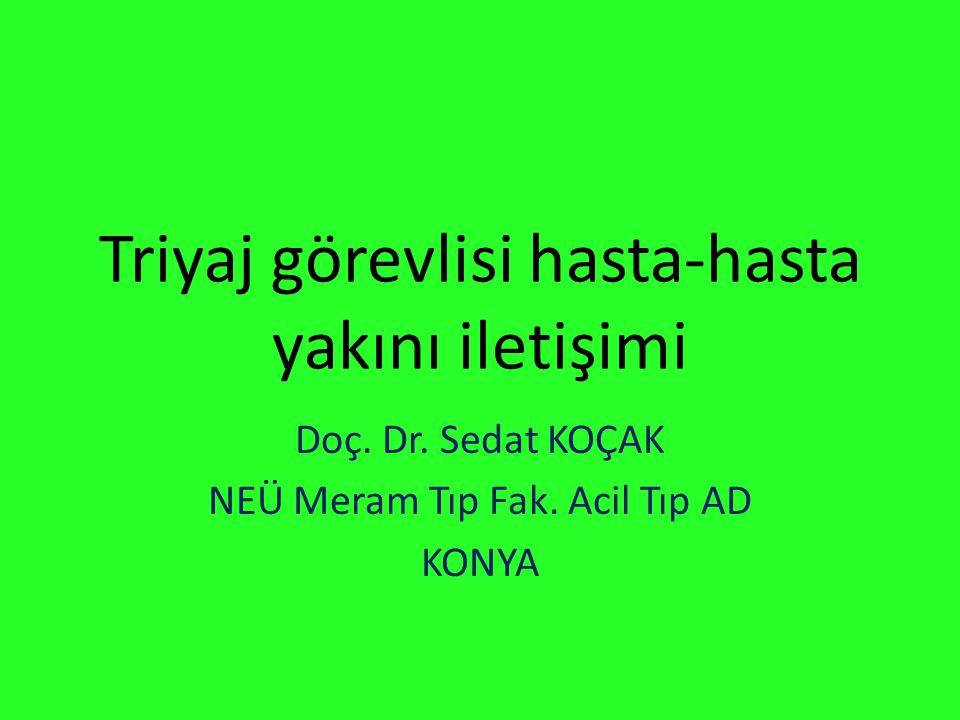 Triyaj görevlisi hasta-hasta yakını iletişimi Doç. Dr. Sedat KOÇAK NEÜ Meram Tıp Fak. Acil Tıp AD KONYA