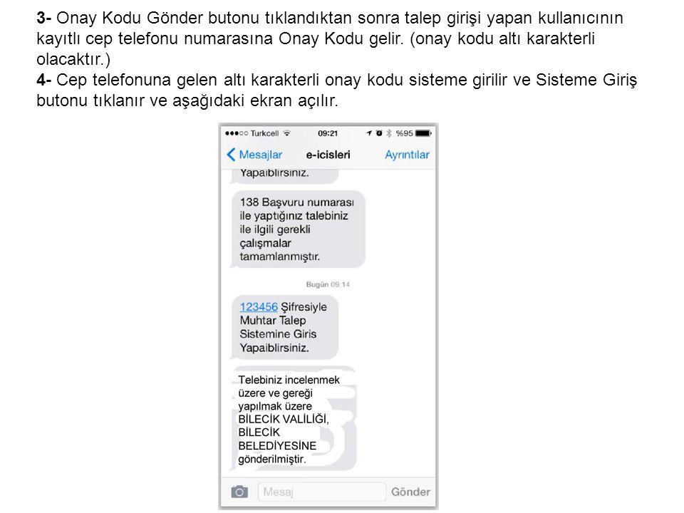 3- Onay Kodu Gönder butonu tıklandıktan sonra talep girişi yapan kullanıcının kayıtlı cep telefonu numarasına Onay Kodu gelir. (onay kodu altı karakte