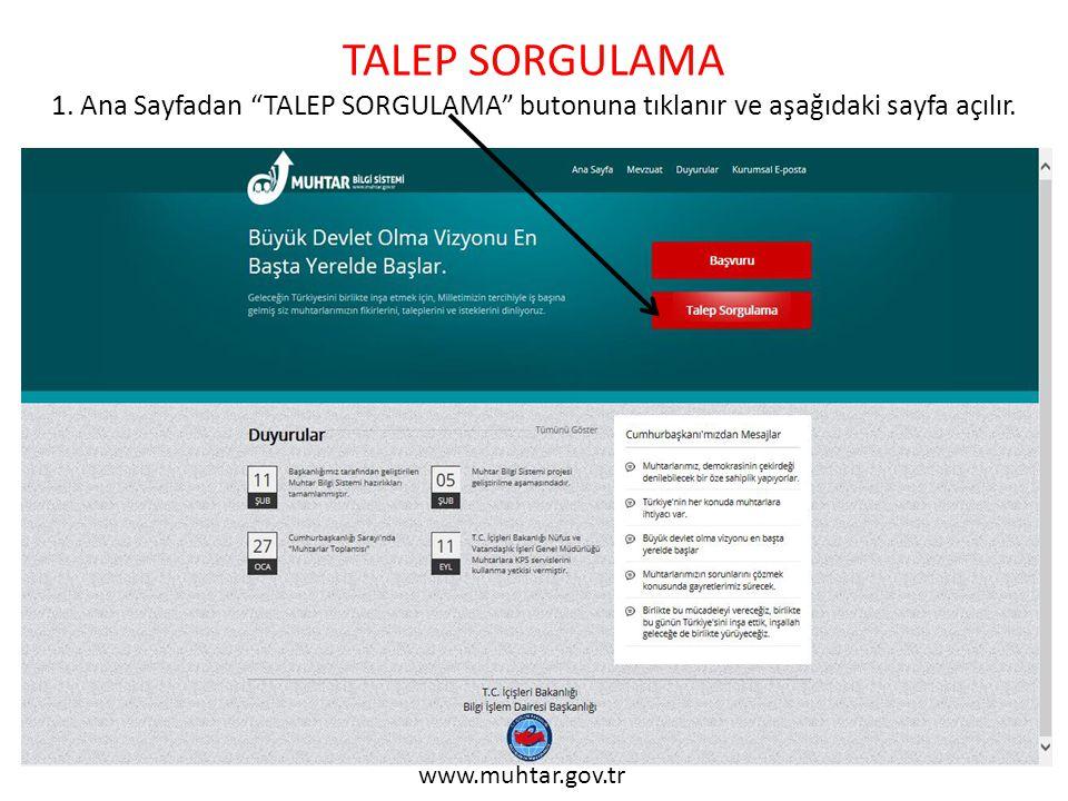"""TALEP SORGULAMA 1. Ana Sayfadan """"TALEP SORGULAMA"""" butonuna tıklanır ve aşağıdaki sayfa açılır. www.muhtar.gov.tr"""