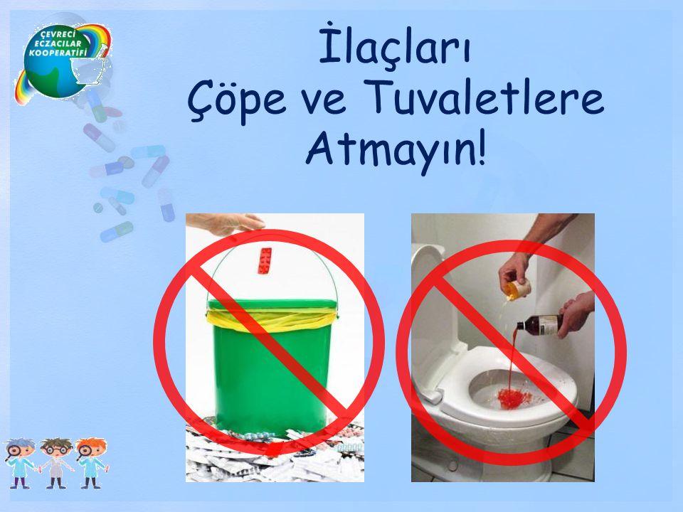 İlaçları Çöpe ve Tuvaletlere Atmayın!