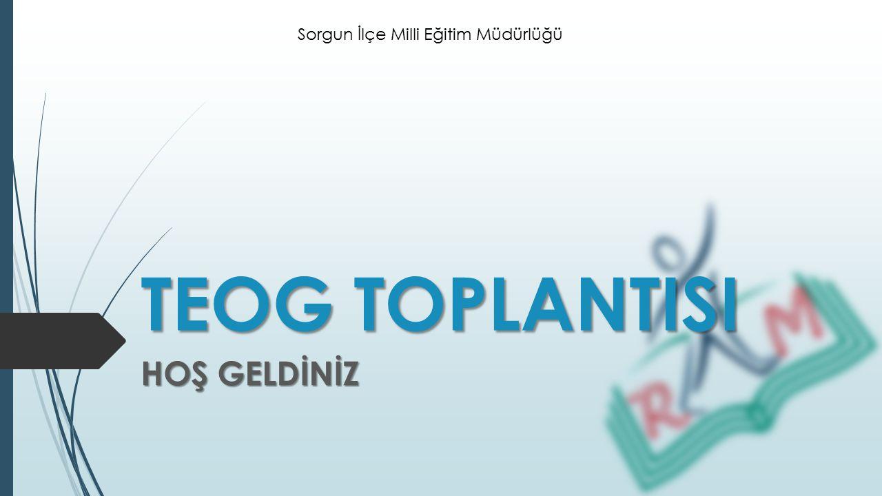TEOG TOPLANTISI HOŞ GELDİNİZ Sorgun İlçe Milli Eğitim Müdürlüğü