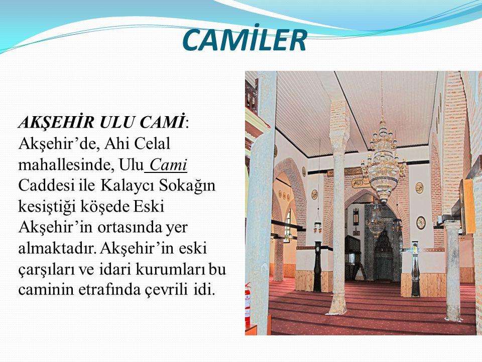 CAMİLER AKŞEHİR ULU CAMİ: Akşehir'de, Ahi Celal mahallesinde, Ulu Cami Caddesi ile Kalaycı Sokağın kesiştiği köşede Eski Akşehir'in ortasında yer alma