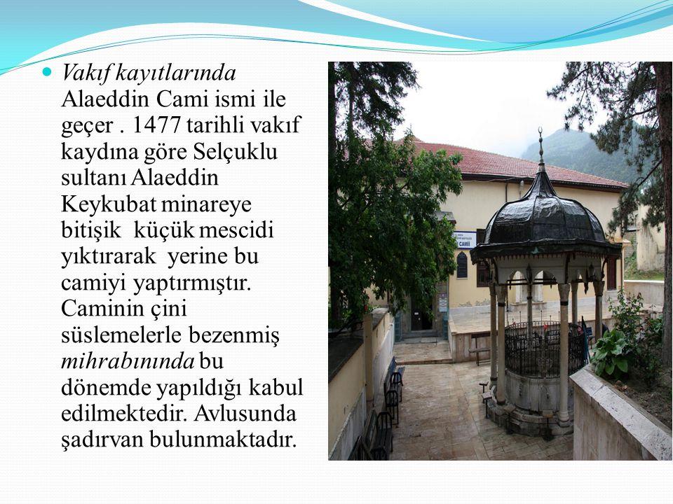 Vakıf kayıtlarında Alaeddin Cami ismi ile geçer. 1477 tarihli vakıf kaydına göre Selçuklu sultanı Alaeddin Keykubat minareye bitişik küçük mescidi yık
