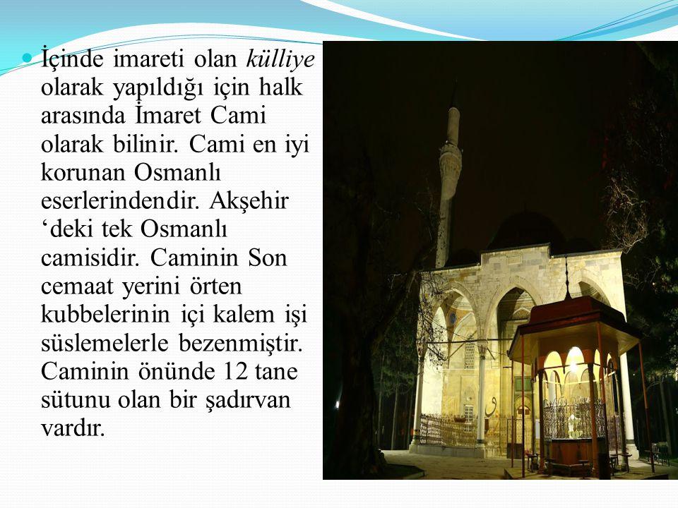 İçinde imareti olan külliye olarak yapıldığı için halk arasında İmaret Cami olarak bilinir. Cami en iyi korunan Osmanlı eserlerindendir. Akşehir 'deki