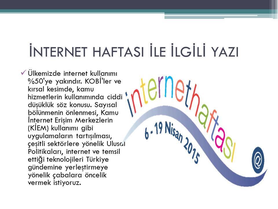İ NTERNET HAFTASI İ LE İ LG İ L İ YAZI Ülkemizde internet kullanımı %50 ye yakındır.