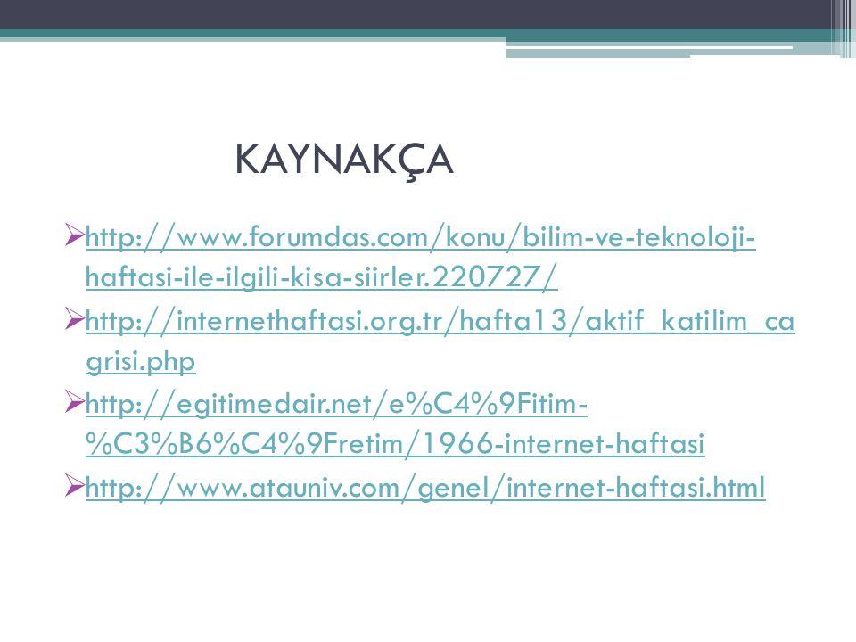 KAYNAKÇA  http://www.forumdas.com/konu/bilim-ve-teknoloji- haftasi-ile-ilgili-kisa-siirler.220727/ http://www.forumdas.com/konu/bilim-ve-teknoloji- haftasi-ile-ilgili-kisa-siirler.220727/  http://internethaftasi.org.tr/hafta13/aktif_katilim_ca grisi.php http://internethaftasi.org.tr/hafta13/aktif_katilim_ca grisi.php  http://egitimedair.net/e%C4%9Fitim- %C3%B6%C4%9Fretim/1966-internet-haftasi http://egitimedair.net/e%C4%9Fitim- %C3%B6%C4%9Fretim/1966-internet-haftasi  http://www.atauniv.com/genel/internet-haftasi.html http://www.atauniv.com/genel/internet-haftasi.html