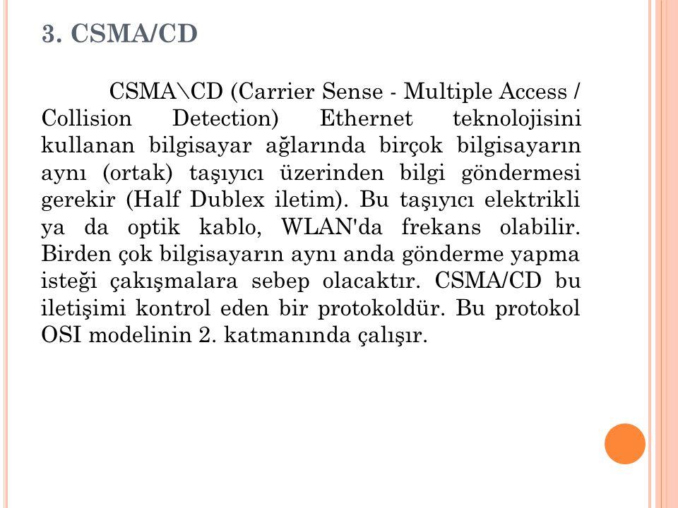 3. CSMA/CD CSMA\CD (Carrier Sense - Multiple Access / Collision Detection) Ethernet teknolojisini kullanan bilgisayar ağlarında birçok bilgisayarın ay