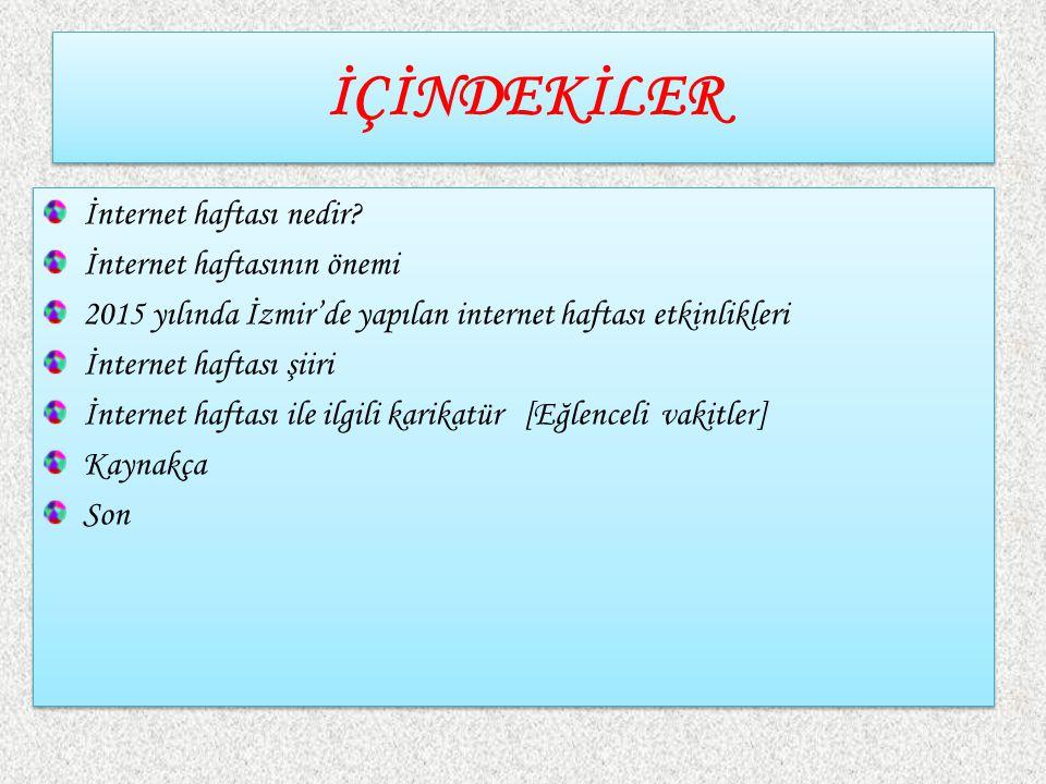 İÇİNDEKİLER İnternet haftası nedir? İnternet haftasının önemi 2015 yılında İzmir'de yapılan internet haftası etkinlikleri İnternet haftası şiiri İnter