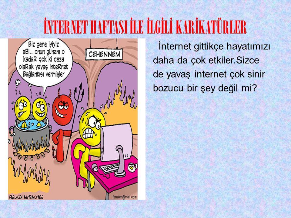 İNTERNET HAFTASI İLE İLGİLİ KARİKATÜRLER İnternet gittikçe hayatımızı daha da çok etkiler.Sizce de yavaş internet çok sinir bozucu bir şey değil mi?