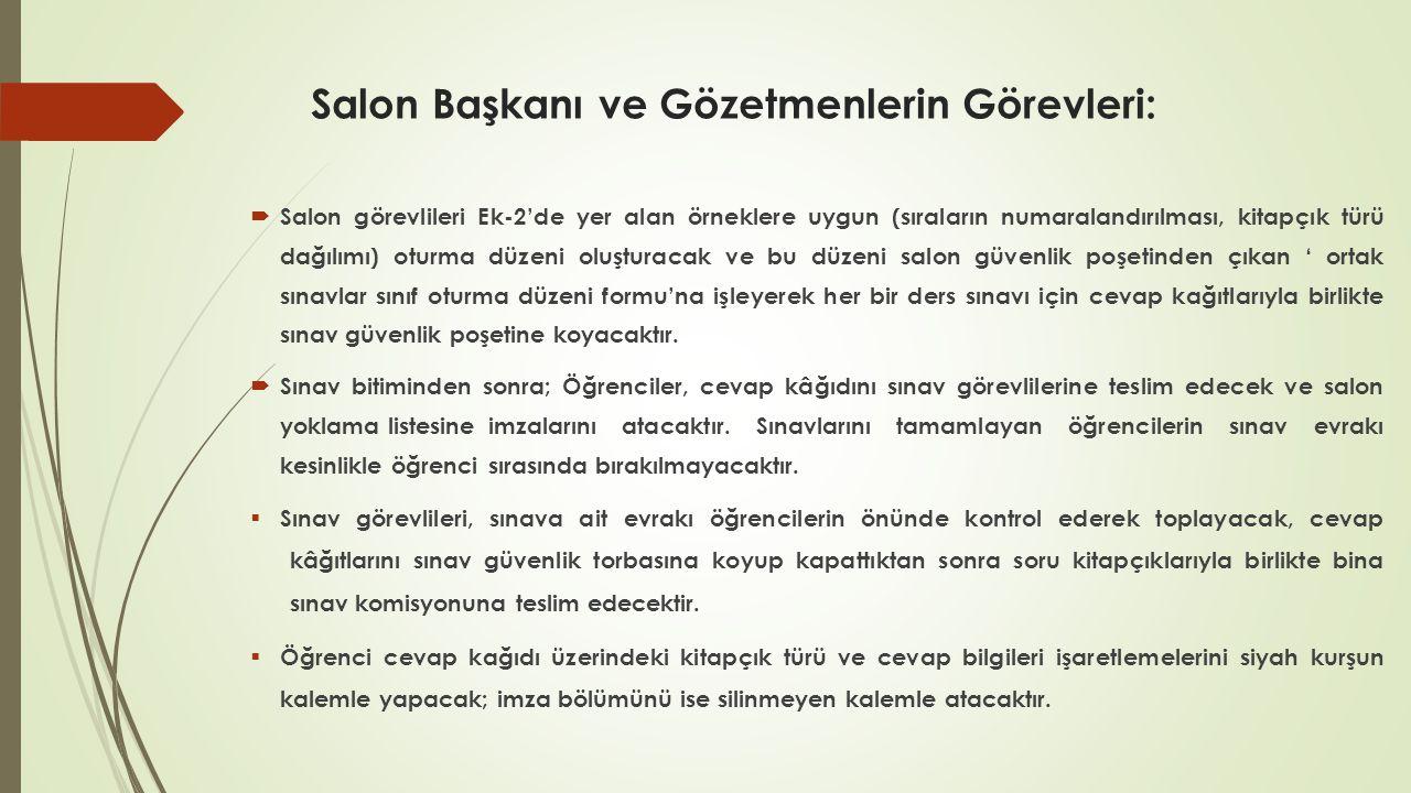 """Salon Başkanı ve Gözetmenlerin Görevleri:  Sınava girmeyen adayların salon aday yoklama listesindeki isimlerinin karşısına """"GİRMEDİ"""" yazar ve cevap k"""